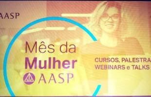Mês da Mulher na Associação dos Advogados de São Paulo (AASP)